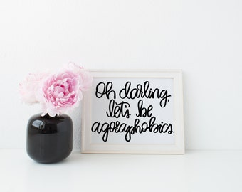Oh Darling, Let's Be Agoraphobics Print Digital Download