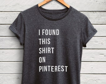 I Found This Shirt On Pinterest Shirt Womens - pinterest tshirts, pinterest t-shirts, funny meme shirts, funny t-shirts, pinterest top