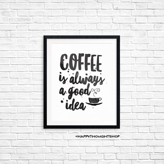 Printable Art, Coffee is Always a Good Idea, Motivational Print, Typography Quote, Art Prints, Digital Download Print, Quote Printables