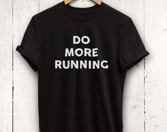 Do More Running Tshirt - Womens Running Shirt, Running Quote Shirt, Cute Running Tshirt, Running Workout Shirt, Runner Gift, Gift for Runner