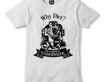 Why Diet Im Weightless Underwater T Shirt Deep Sea Diving Tshirt top Scuba PP138
