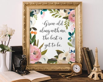 Grow Old Along With Me, The Best Is Yet To Be Rrintable, love quote, wedding decor, 8x10 Printable, Instant Download