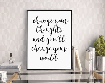 Change Your Thoughts And You'll Change Your World, Typography Print, Motivational Print, Inspirational Quote, Life Quote, Downloadable
