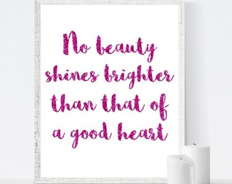Pink glitter printable wall art, inspirational quote print, motivational poster, No Beauty Shines Brighter Than That Of A Good Heart