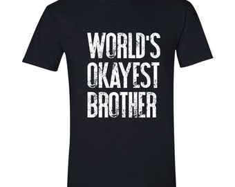 Christmas Gift World's Okayest Brother MENS T shirt Son Gift Brother Gift Husband Gift Uncle Gift Cool Shirt