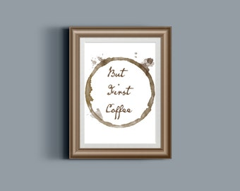 But First Coffee, Printable Poster, Coffee Art, Typographic Print, Instant Download, Coffee Stain, Wall Art