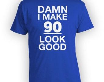 90th Birthday TShirt Personalized T Shirt Custom Birthday Shirt Bday Gift Ideas For Him Her I Make 90 Look Good Mens Ladies Tee - BG183