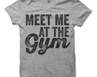 Gym Clothes. Workout Shirts. Meet Me at The Gym.