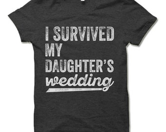 I Survived My Daughter's Wedding Shirt. Funny Father Mother Of The Bride Gift. Wedding Gifts for Parents.