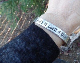 Be Silly Be Honest Be Kind, message cuff, hand stamped silver cuff bracelet
