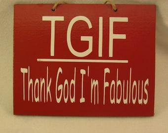 TGIF Thank God I'm Fabulous painted wooden sign