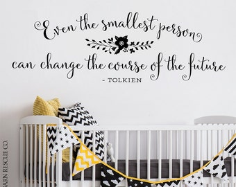 Nursery Wall Decal - Even the smallest person can change the course of the future - Tolkien Quote - Nursery Wall Art
