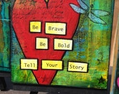 Be Brave Be Bold Tell Your Story    mixed media painting
