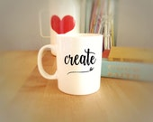 Create Coffee Mug, Inspirational Mugs, Mugs for Crafters, Coffee Mug for Artist, Tea Cup, Mugs, Coffee Mugs, Coffee Cup