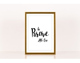 Be brave little one, Nursery Art, Encouragement, Downloadable Print, Instant Download, Printable Love Quote, Children