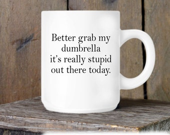 Coworker Gift, Funny Coffee Mug, Dumbrella, Stupid Out There Today, Novelty Ceramic Mug, Humorous Quote Mug, Funny Coffee Cup Boss Gift Idea