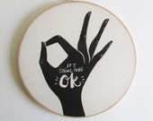 It's Going to be OK. Hand woodblock printed hoop wall hanging. Ready to ship in 2-4 days.