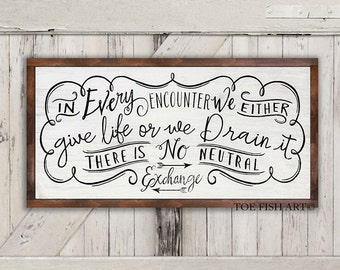 In Every Encounter We Either Give Life or We Drain It Inspirational Quote Sign
