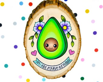 you are my avo-rything / original cute avocado painting on wood slice / kawaii kitsch funny art