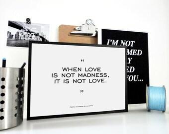 Love Print - Love Quote When Love is Not Madness Poster Pedro Calderón De La Barca Quote Anniversary Wedding Gift Wall Art Valentine's Gift