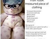 Custom Made Cat from YOUR treasured piece of clothing, keepsake item, treasure to keepsake, memorial cat