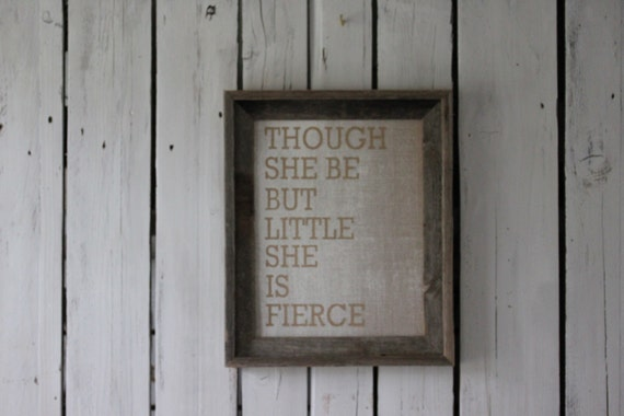Burlap Canvas-Though She Be But Little She Is Fierce-Ready to frame-LIMITED QUANTITY