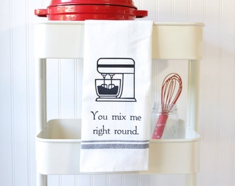 Funny Kitchen Towels - Funny Dish Towel - Funny Towels - Hand Towel - Dish Cloths - Wedding Gift - Hostess Gift - You Mix Me Right Round