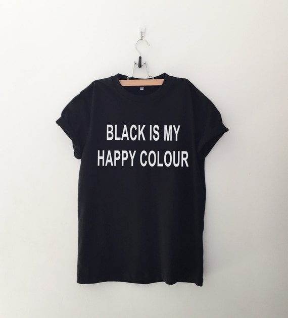 black is my happy colour funny tshirt tumblr shirt hipster. Black Bedroom Furniture Sets. Home Design Ideas