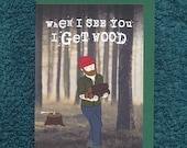 When I See You I Get Wood Valentine's Card Lumberjack Man Card Mature