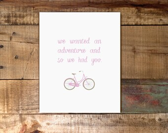 We wanted an adventure so we had you / Nursery Digital Download Print / Adventure / Vintage Bike / Girl Nursery / Children Art / 8x10 11x14