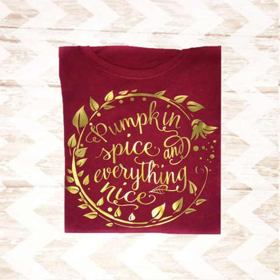 Cute Fall Shirts for Women - Pumpkin Spice Shirt - Pumpkin Shirt - Pumpkin Spice and Everything Nice - Autumn Leaves Shirt - Vinyl Shirts