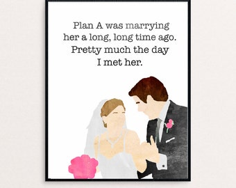 """The Office - Pam and Jim Quote - """"Plan A was marrying her a long, long time ago. Pretty much the day I met her."""" 8x10 Digital Print"""