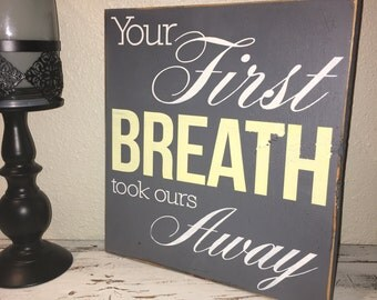 Custom Wood Sign, Your First Breath Took Ours Away, Wood Sign, Nursery Sign Decor, New Mom, New Baby Gift