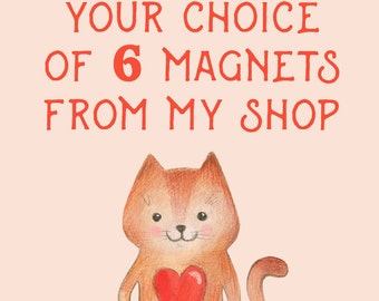 Your Choice of 6 Fridge Magnets from our Etsy Store!