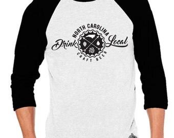 Craft Beer Shirt- Drink Local North Carolina Unisex Baseball Tee