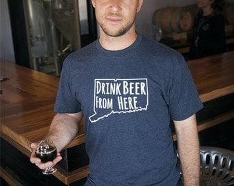 Craft Beer Connecticut- CT- Drink Beer From Here shirt