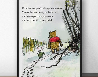 Winnie the Pooh Quote Print - Promise me you'll always remember: You're braver than you believe, and stronger than you seem....