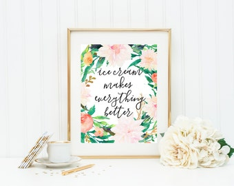 Ice Cream Makes Everything Better, Kitchen Art Print with Watercolor Flowers