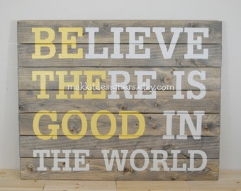 """Rustic Pallet Wood - """"Believe There Is Good In The World"""" - Christmas Gift  Sign, Bible Sign, Barnwood, """"Be The Good"""" Personalized Gifts"""