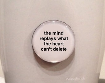 Quote | Mug | Magnet | The Mind Replays What The Heart Can't Delete