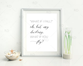 What if I fall? Oh but my darling what if you fly? PRINTABLE / Wall art / Inspirational print art / Quote print / Typography Printable