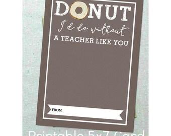 Instant Printable Teacher Appreciation Card 5x7 'Donut I'd do without a teacher like you' Coffee/Donut Teacher Gift Card