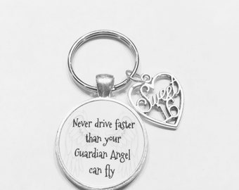 Sweet Sixteen, 16 Never Drive Faster Than Your Guardian Angel Can Fly, Heart Birthday Gift Quote Keychain