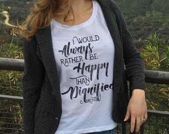 I Would Always Rather Be Happy Than Dignified Scoop Neck Top - Jane Eyre Charlotte Bronte Cool Literary Quote TShirt -  Ladies Sizes (XS-2X)