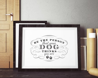 """PDF Printable • """"Be the Person Your Dog Thinks You Are"""" • Instant Digital Download"""
