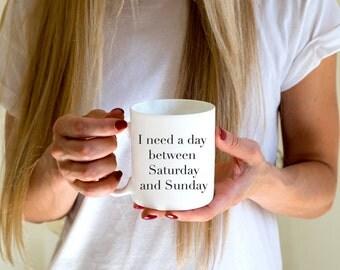 I Need Another Day Between Saturday and Sunday Mug. Funny Coffee Mug. Funny Mug. Gift for Her. Gift for Friend Quote Mug. Inspirational Mug.