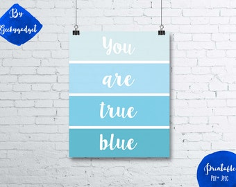 You are true blue - paint chip blue poster quote- Pdf printable, instant download, DIY, wall art, inspirational decoration, motivational