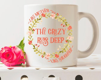 The Crazy Runs Deep | 11 oz Coffee Mug | 15 oz Coffee Cup