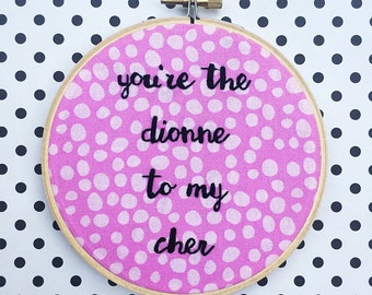You're the Dionne to my Cher Clueless Hand Embroidery 90s Movie Quote Hoop Art Best Friend Gift 90s Teen Movie Pink Home Decor Funny Art