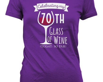 Celebrating 70th Glass of Wine Today So Far Birthday Shirt - Womens Personalized Shirt Female T-shirt Drink Wine Shirt CT-2050